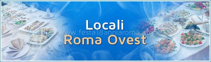 Locali festa 18 anni Roma Ovest